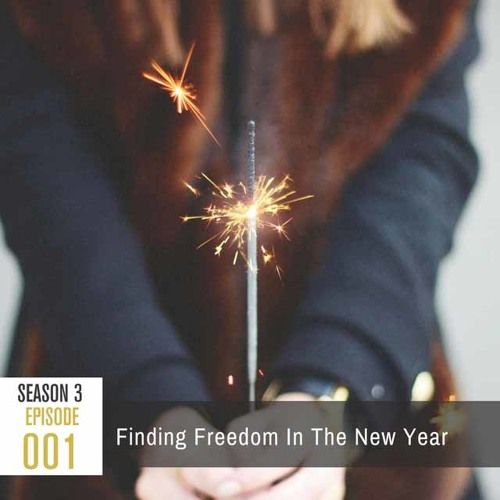 Season 3, Episode 001: Finding Freedom in the New Year