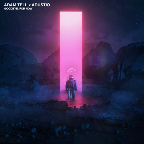 Adam Tell x Adustio - Goodbye, For Now [NEST HQ Premiere]