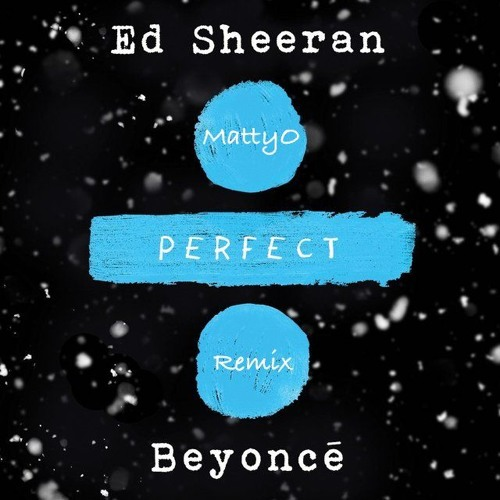 Ed Sheeran - Perfect Duet [with Beyoncé](MattyO Remix)