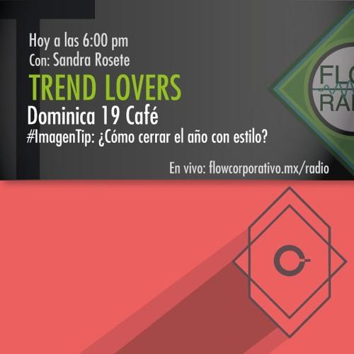 Trend Lovers 108 - Dominica 19 Café  / Imagen Tip: ¿Cómo cerrar el año con estilo?