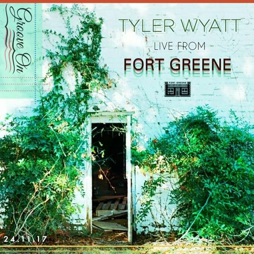 Tyler Wyatt: Live From Fort Greene 24.11.2017