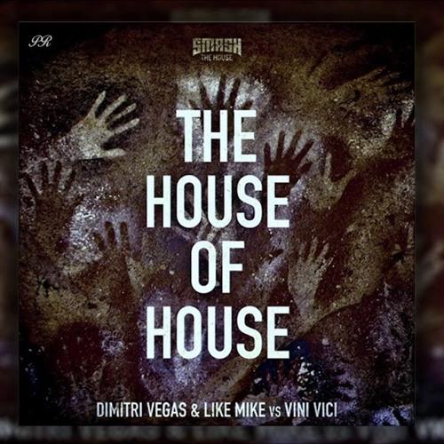 The House Of House - Dimitri Vegas  Like Mike Vs Vini Vici