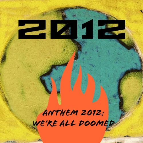 Anthem 2012: WE'RE ALL DOOMED