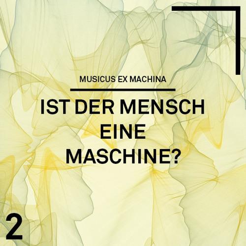 Musicus Ex Machina: Ist der Mensch eine Maschine?