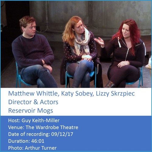 In Conversation: Matthew Whittle, Katy Sobey & Lizzy Skrzpiec - Co-Director & Actors, Reservoir Mogs