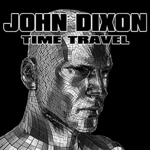 """JOHN DIXON """"TIME TRAVEL""""     12/2017"""