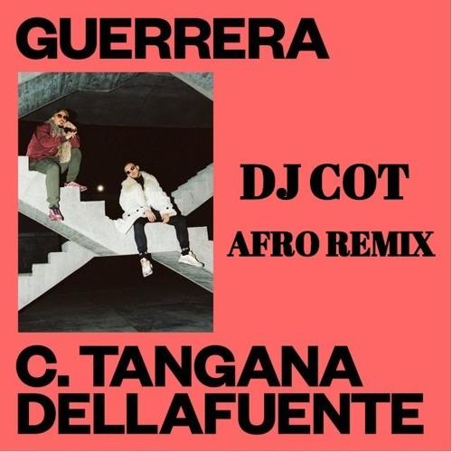 C Tangana X Dellafuente - Guerrera - Afro Remix - DJ COT