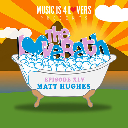 The LoveBath XLV featuring Matt Hughes [Musicis4Lovers.com]