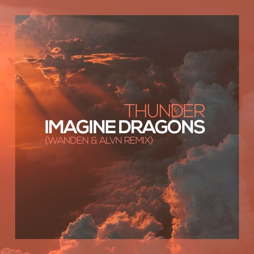 Imagine Dragons Thunder: Thunder (Wanden & ALVN Remix) By ALVN