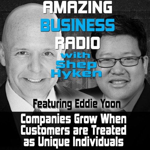 Companies Grow When Customers are Treated as Unique Individuals Featuring Guest Eddie Yoon
