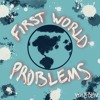 First World Problems [Prod. By PittThaKidd]