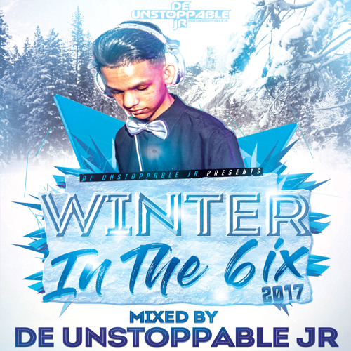 ❄️ Winter In The 6ix 2017 ❄️  - Mixed By: @DeUnstoppableJR