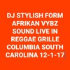 AFRIKAN VYBZ LIVE IN REGGAE GRILL COLUMBIA SOUTH CAROLINA 1ST DEC 2017