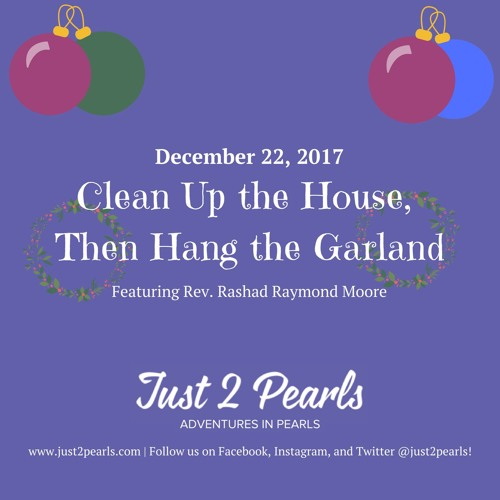 Clean Up The House, Then Hang the Garland (Featuring Rev. Rashad Raymond Moore)