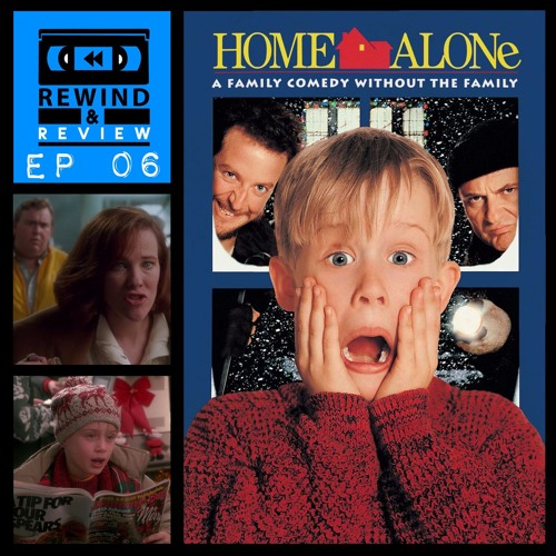 Rewind & Review Ep 6 - Home Alone (1990)