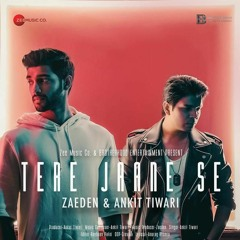 Zaeden & Ankit Tiwari - Tere Jaane Se(Kimera Remix)