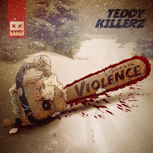 Teddy Killerz - Back To Violence