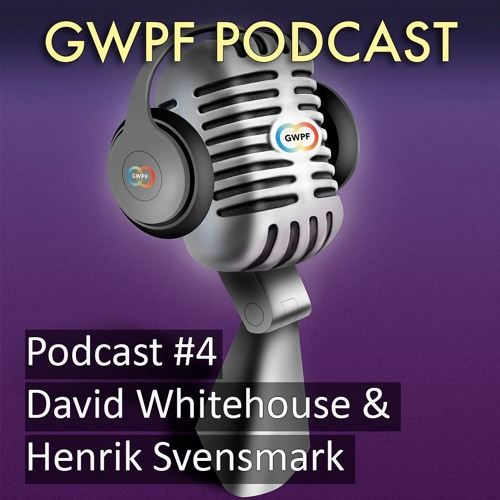 GWPF Podcast 004 - David Whitehouse & Henrik Svensmark