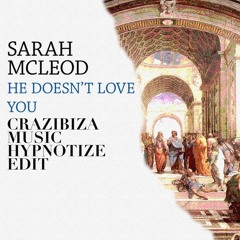 Sarah McLeod - He Doesn't Love You (Crazibiza Music Hypnotize Edit)FREE DOWNLOAD