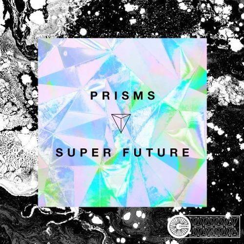 Super Future - Prisms