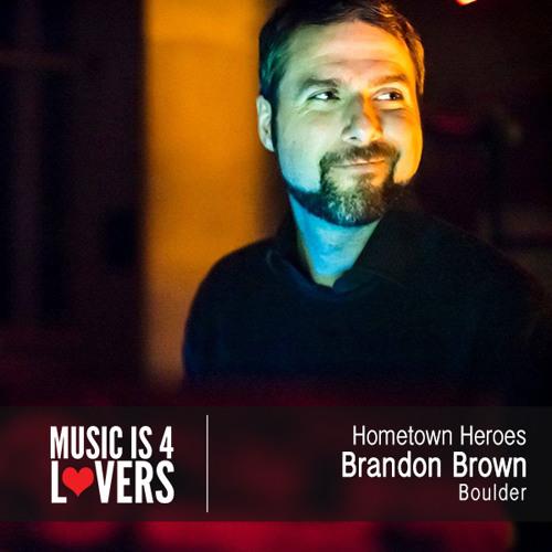 Hometown Heroes: Brandon Brown from Boulder [Musicis4Lovers.com]