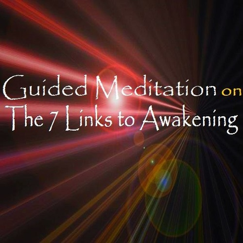 Guided Meditation on The 7 Links to Awakening ...