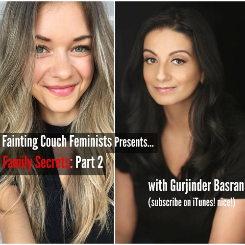 Fainting Couch Feminists Episode 4 (Part Two): Family Secrets (guest Gurjinder Basran)