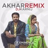Akhar - Amrinder Gill Ft. DJ KarNij
