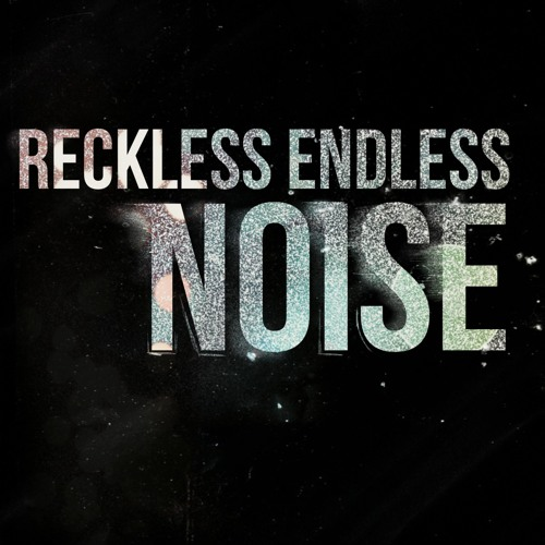 Reckless Endless Noise