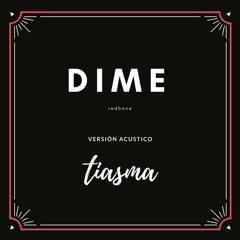 DIME - TIASMA/ VERSION ACUSTIC 2018