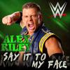 WWE: Say It To My Face (Alex Riley) [Radio Edit]