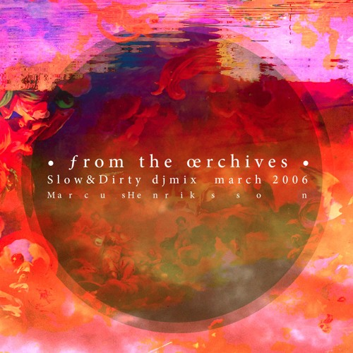 • ƒrom the œrchives • Slow&dirty mix from 2006 • Marcus Henriksson •