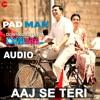 Aaj Se Teri Full Audio Song | Arijit Singh