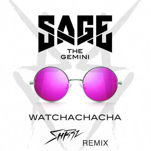 Sage The Gemini - Watchachacha (SHKRZ Remix)