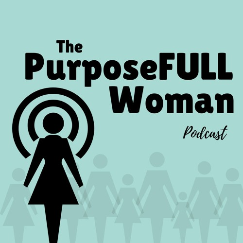 Finding Our Joy in The Midst of a Storm - The PurposeFULL Woman Podcast #15