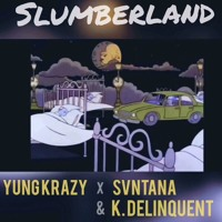 Slumberland - Yung Krazy x Svntana & K. Delinquent (Prod. By Cxdy)