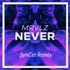 MRVLZ- Never (Syncet Remix)