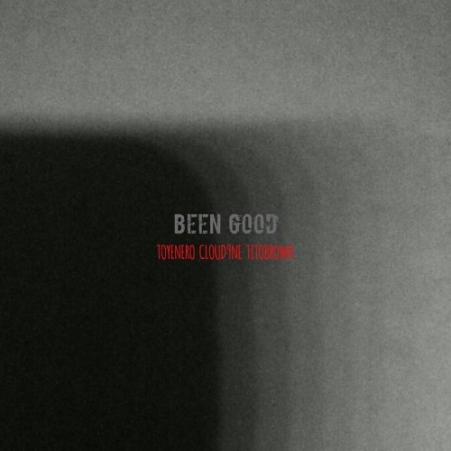Been Good ft. Toyenero x Cloud9ne x TitoBrown