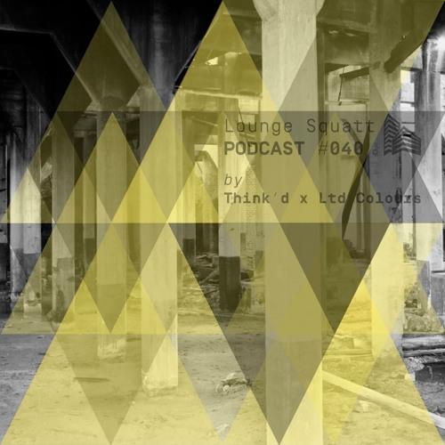 Lounge Squatt Podcast #040 • Think'd x Ltd Colours