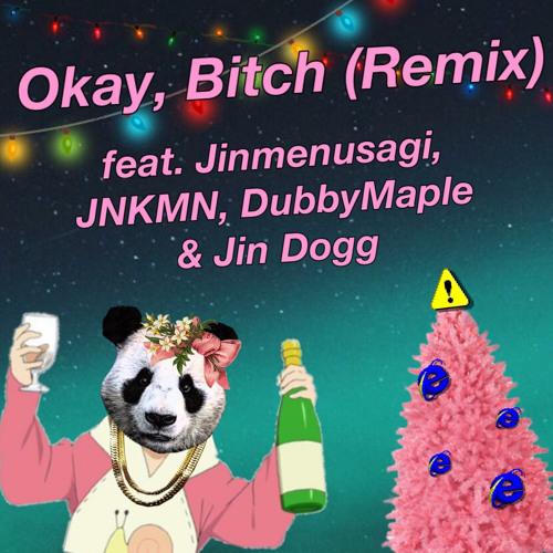 Okay, Bitch (Remix) feat. Jinmenusagi, JNKMN, DubbyMaple & Jin Dogg