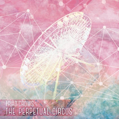 TRIAD CROWS - The Perpetual Circus (Available on Alicebooks)