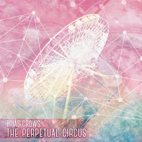 TRIAD CROWS - The Perpetual Circus (xfd)