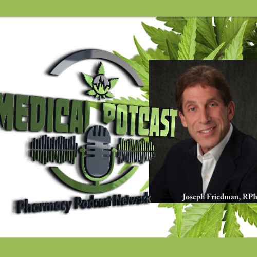 The Medical PotCast with Joseph Friedman RPh MBA - PPN Episode 520