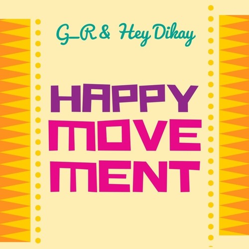 Download G_R & Hey Dikay - Happy Movement (Official)