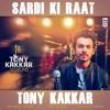 Sardi Ki Raat - Tony Kakkar - (Desi Music Factory)