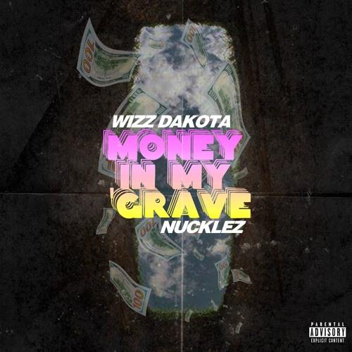 Money In My Grave feat Nucklez (Prod By Wizz Dakota)