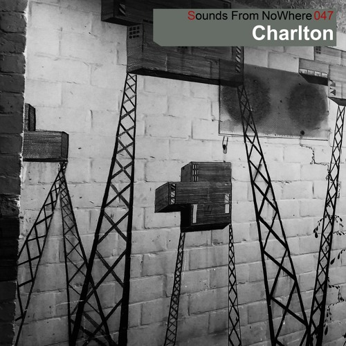 Sounds From NoWhere Podcast #047 - Charlton