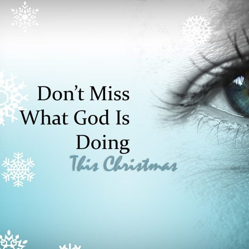 Don't Miss What God Is Doing This Christmas