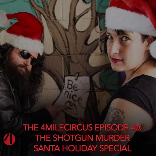 Episode 40 - The Shotgun Murder Santa Holiday Special