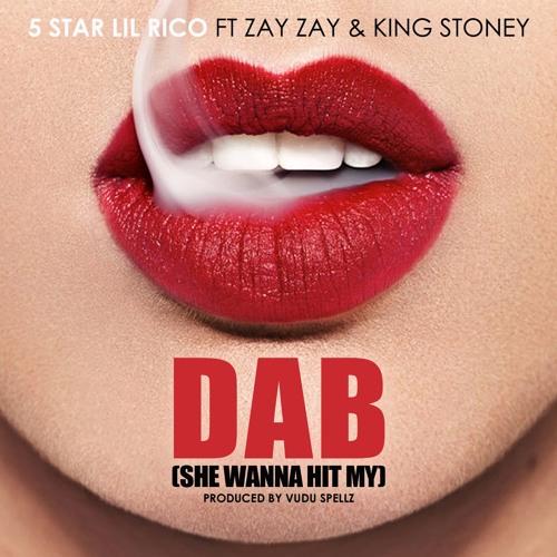 5 STAR LIL RICO FT ZAY ZAY & KING STONEY-DAB (SHE WANNA HIT MY) (DIRTY)
